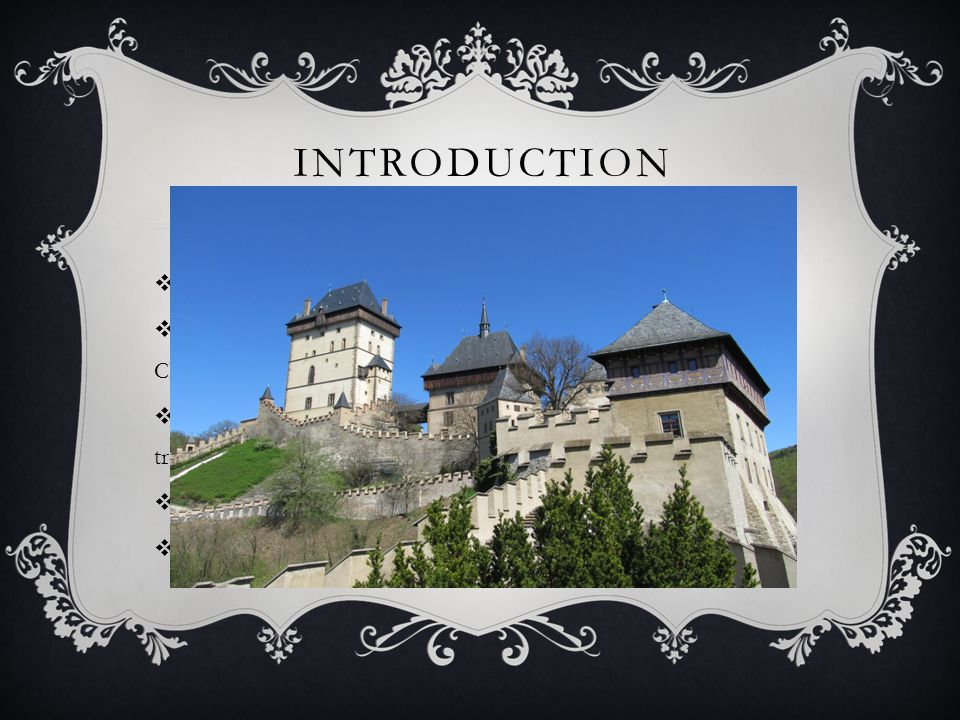 INTRODUCTION  Karlstejn Castle is one of the most fairy tale castles  The Castle was built in Gothic style in 1348-1365.