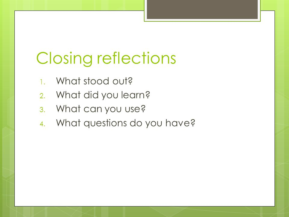 1. What stood out. 2. What did you learn. 3. What can you use.