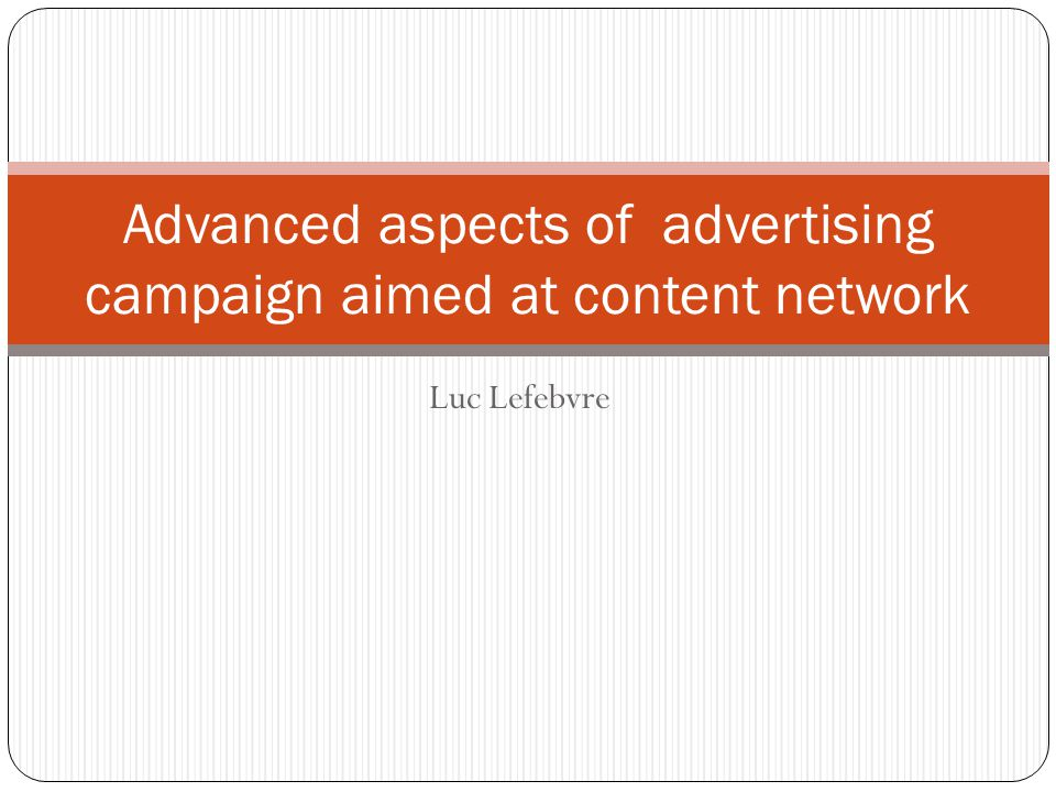 Luc Lefebvre Advanced aspects of advertising campaign aimed at content network