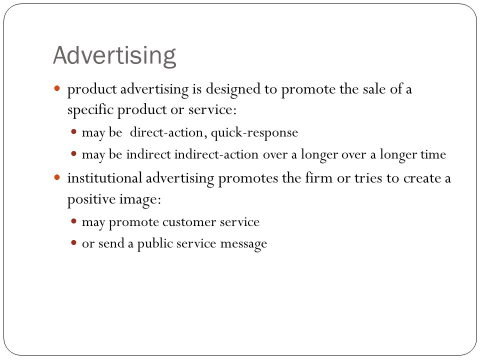Advertising product advertising is designed to promote the sale of a specific product or service: may be direct-action, quick-response may be indirect