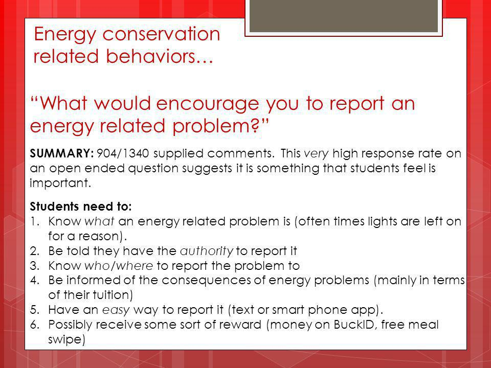 Energy conservation related behaviors… What would encourage you to report an energy related problem? SUMMARY: 904/1340 supplied comments.