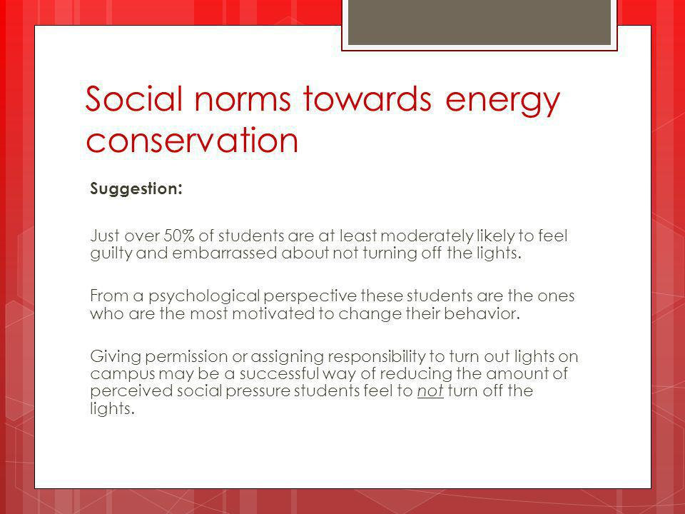 Suggestion : Just over 50% of students are at least moderately likely to feel guilty and embarrassed about not turning off the lights.