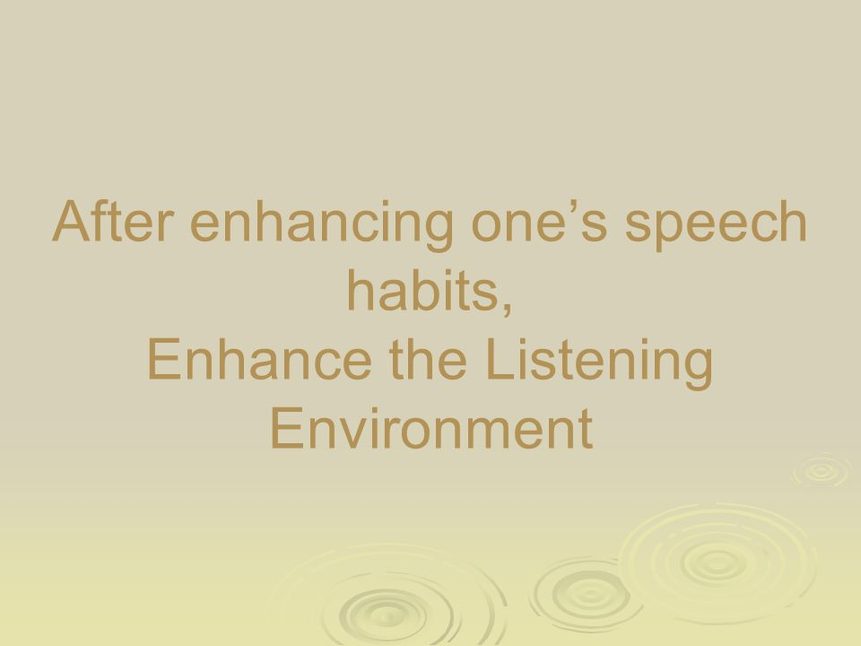 After enhancing one's speech habits, Enhance the Listening Environment