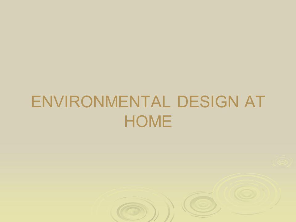 ENVIRONMENTAL DESIGN AT HOME