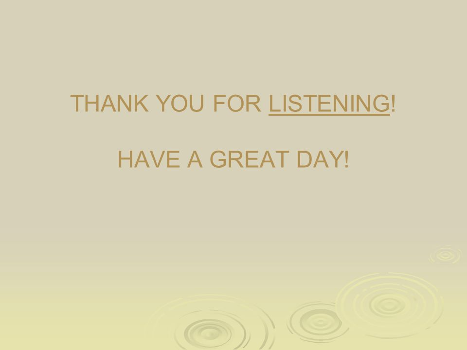 THANK YOU FOR LISTENING! HAVE A GREAT DAY!