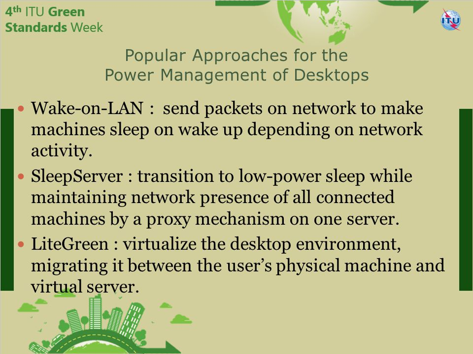 Popular Approaches for the Power Management of Desktops Wake-on-LAN : send packets on network to make machines sleep on wake up depending on network activity.