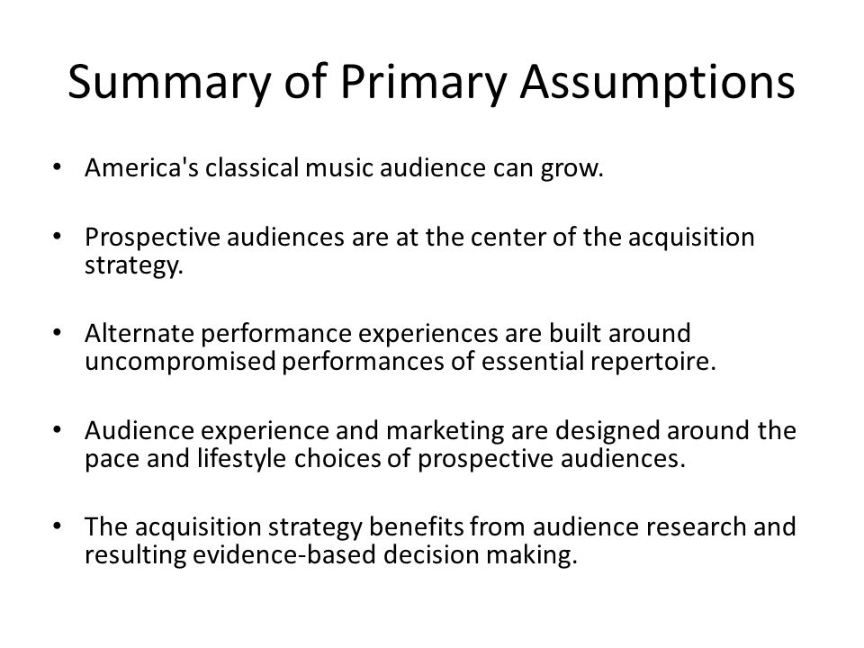 Summary of Primary Assumptions America s classical music audience can grow.