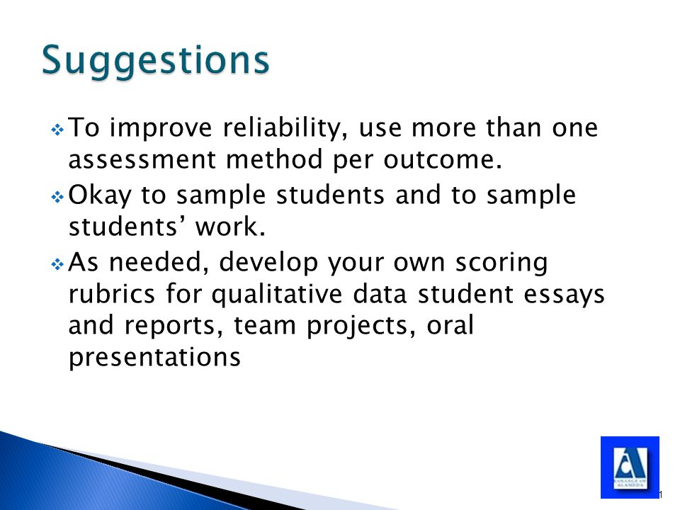  To improve reliability, use more than one assessment method per outcome.