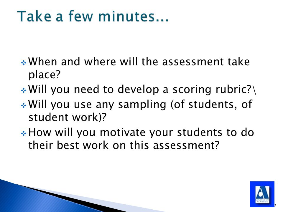  When and where will the assessment take place.