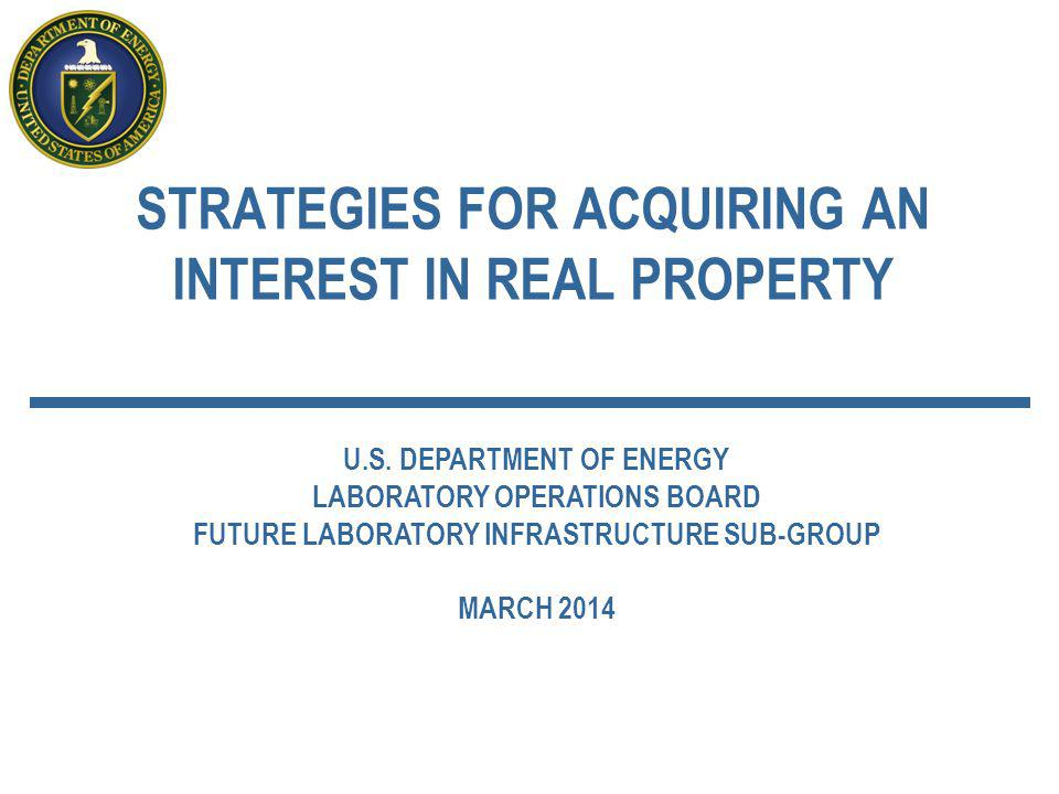 STRATEGIES FOR ACQUIRING AN INTEREST IN REAL PROPERTY U.S. DEPARTMENT OF ENERGY LABORATORY OPERATIONS BOARD FUTURE LABORATORY INFRASTRUCTURE SUB-GROUP