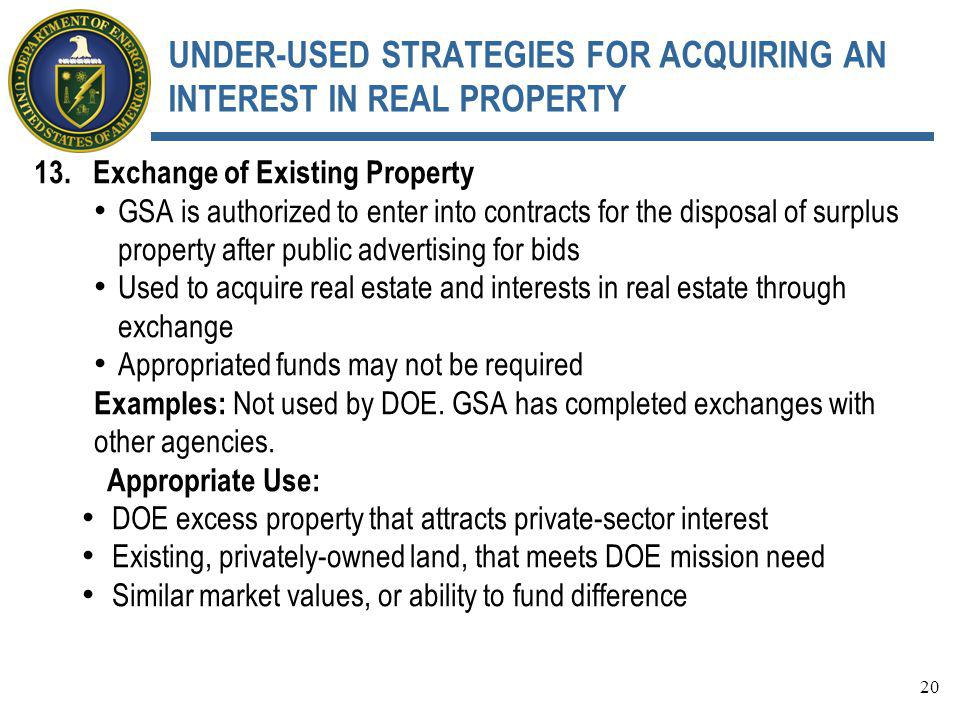 UNDER-USED STRATEGIES FOR ACQUIRING AN INTEREST IN REAL PROPERTY 13. Exchange of Existing Property GSA is authorized to enter into contracts for the d