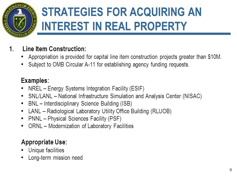 STRATEGIES FOR ACQUIRING AN INTEREST IN REAL PROPERTY 1.Line Item Construction: Appropriation is provided for capital line item construction projects greater than $10M.