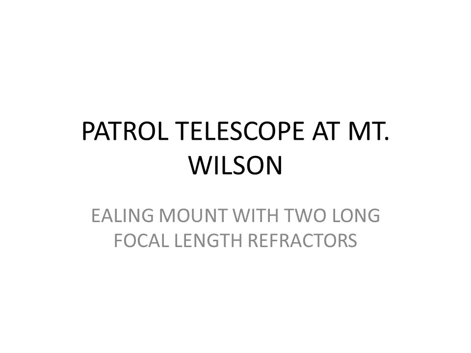 PATROL TELESCOPE AT MT. WILSON EALING MOUNT WITH TWO LONG FOCAL LENGTH REFRACTORS