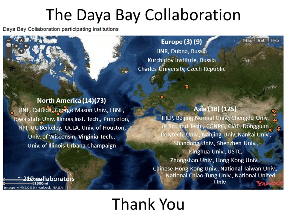 The Daya Bay Collaboration Thank You North America (14)(73) BNL, Caltech, George Mason Univ., LBNL, Iowa state Univ.
