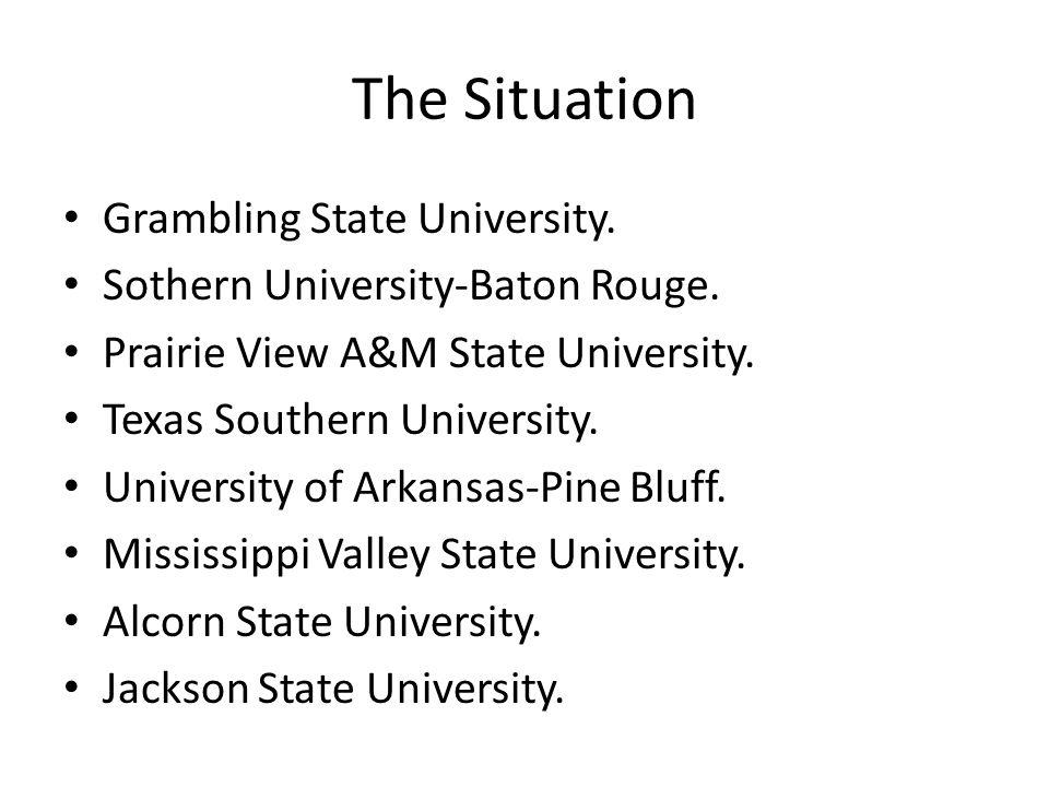 The Situation Grambling State University. Sothern University-Baton Rouge.