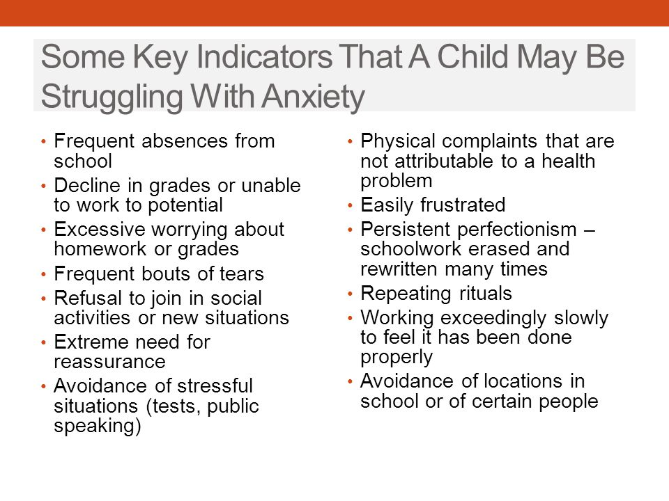 Some Key Indicators That A Child May Be Struggling With Anxiety Frequent absences from school Decline in grades or unable to work to potential Excessi