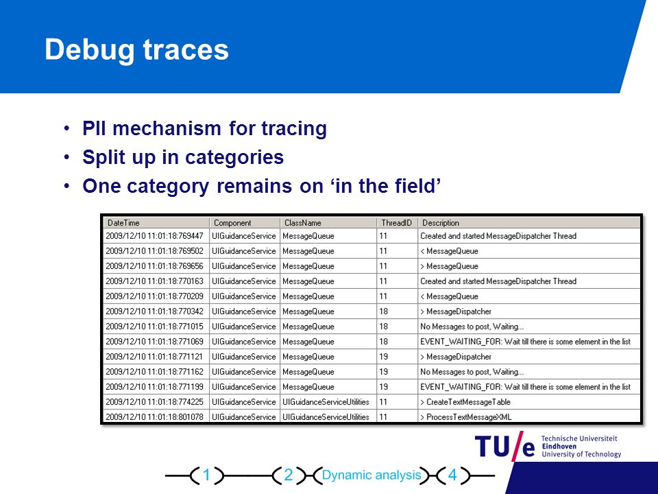 Debug traces PII mechanism for tracing Split up in categories One category remains on 'in the field'