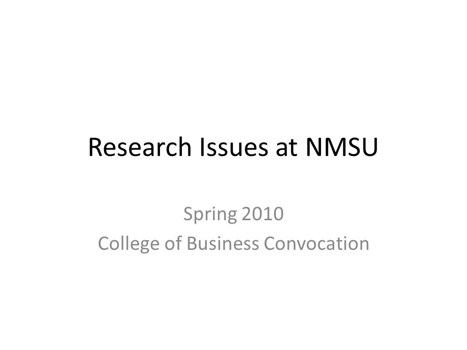 Resources for COB Researchers Office of the Vice President for Research, Graduate Studies and International Programs http://research.nmsu.edu GRID Kathy Crawford Kevin Boberg Office of Compliance Office of Strategic Initiatives (OSI) Office of Grants and Contracts (OGC) University Research Council
