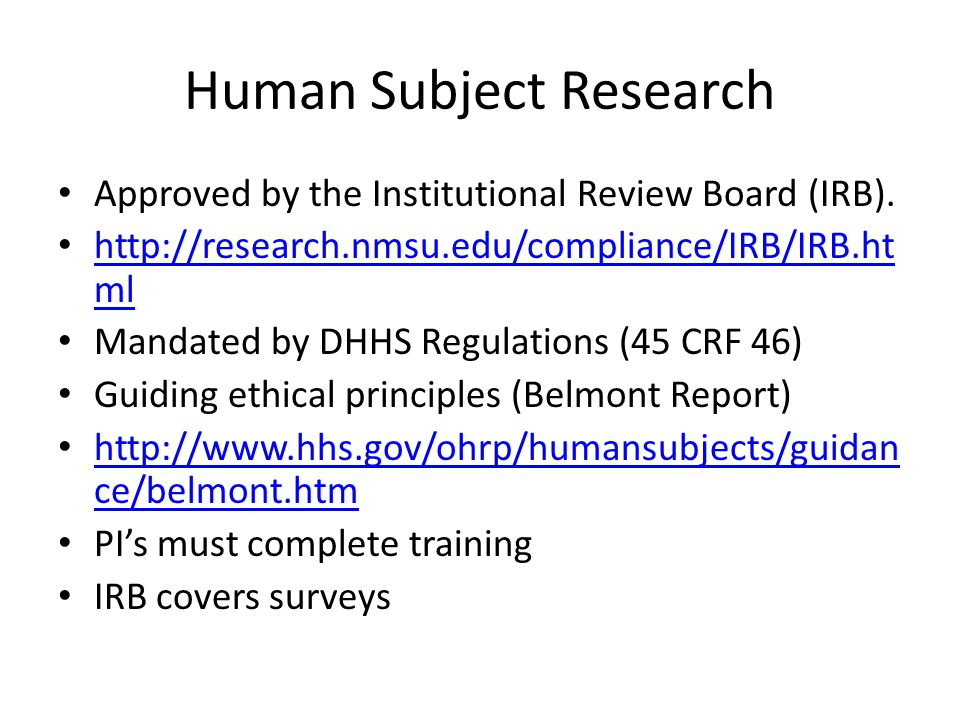 Human Subject Research University policy requires that all research involving human subjects be reviewed and approved by NMSU s IRB prior to initiation of the research.
