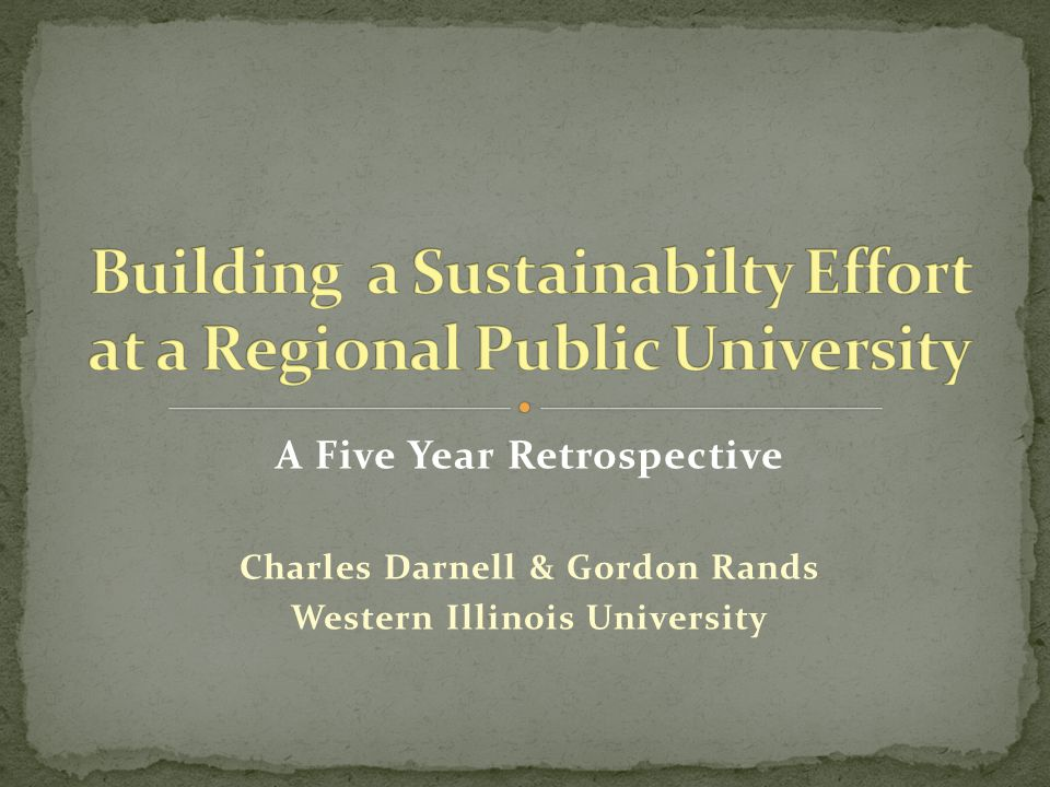 A Five Year Retrospective Charles Darnell & Gordon Rands Western Illinois University