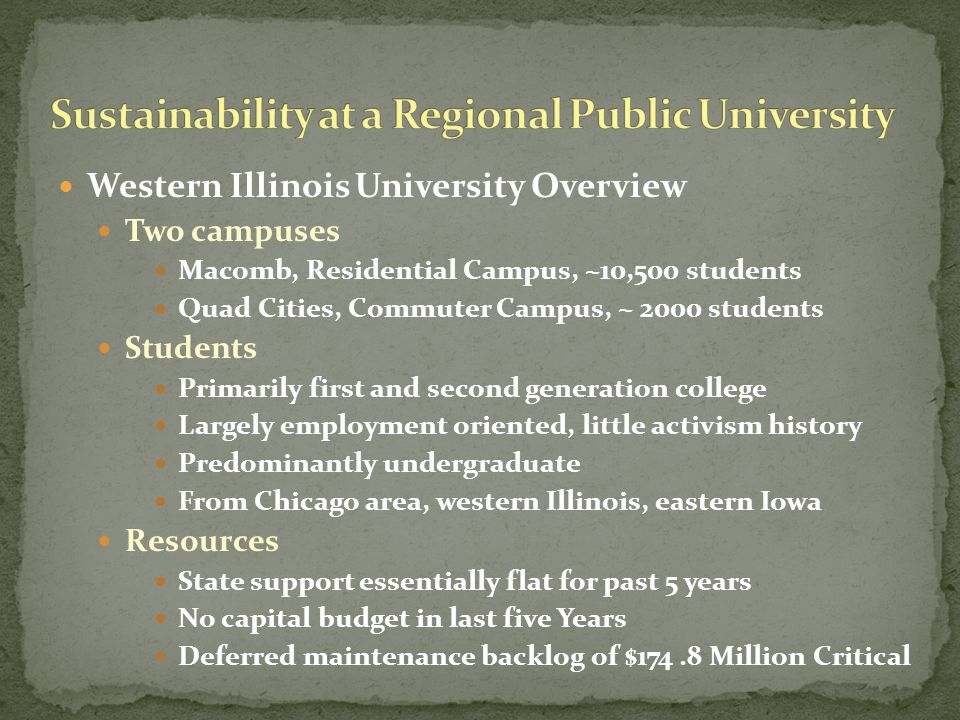 Western Illinois University Overview Two campuses Macomb, Residential Campus, ~10,500 students Quad Cities, Commuter Campus, ~ 2000 students Students
