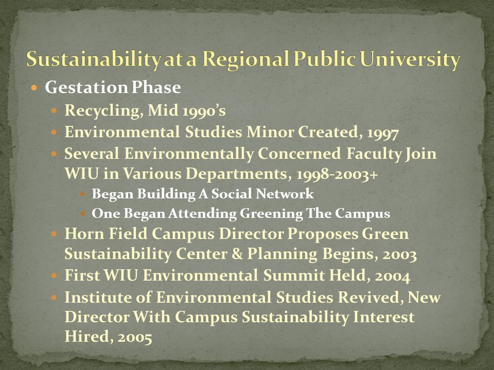 Gestation Phase Recycling, Mid 1990's Environmental Studies Minor Created, 1997 Several Environmentally Concerned Faculty Join WIU in Various Departme