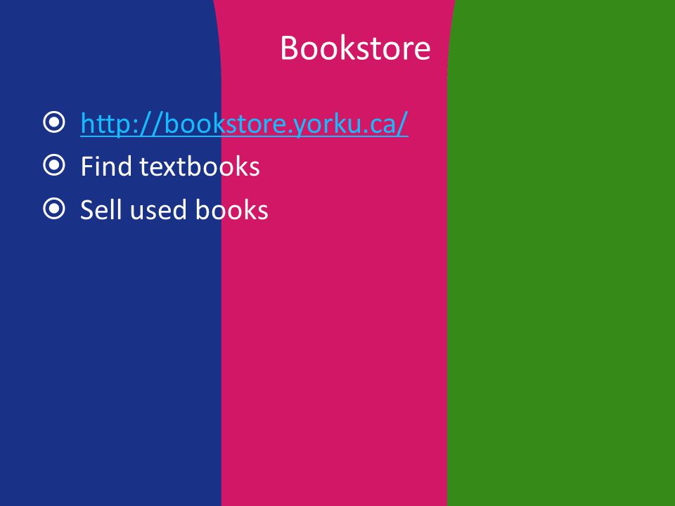 Bookstore  http://bookstore.yorku.ca/ http://bookstore.yorku.ca/  Find textbooks  Sell used books