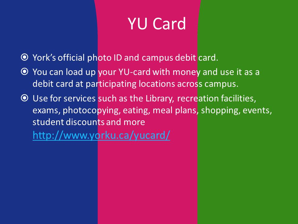 YU Card  York's official photo ID and campus debit card.