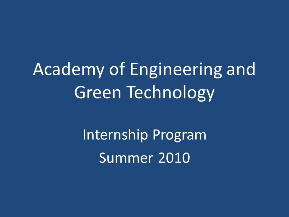 Academy of Engineering and Green Technology Internship Program Summer 2010