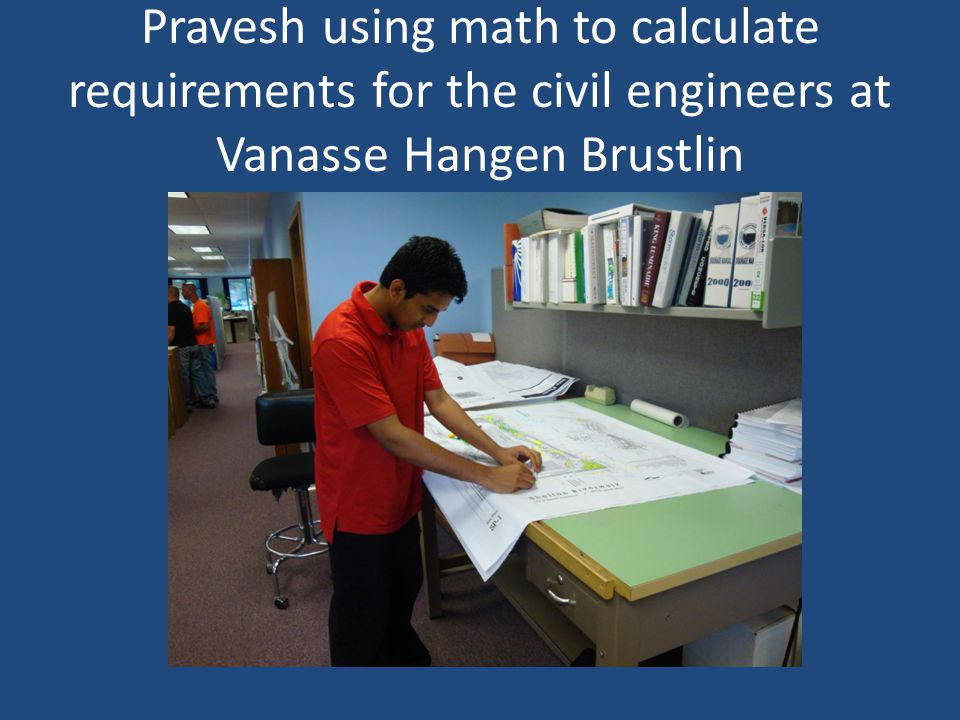 Pravesh using math to calculate requirements for the civil engineers at Vanasse Hangen Brustlin