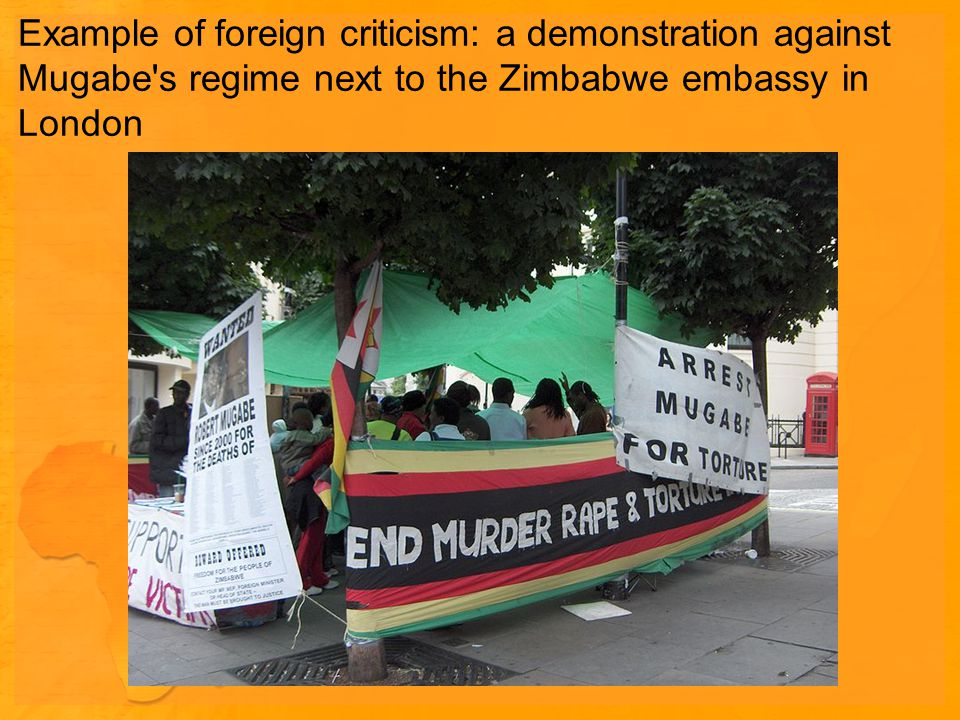 Example of foreign criticism: a demonstration against Mugabe s regime next to the Zimbabwe embassy in London