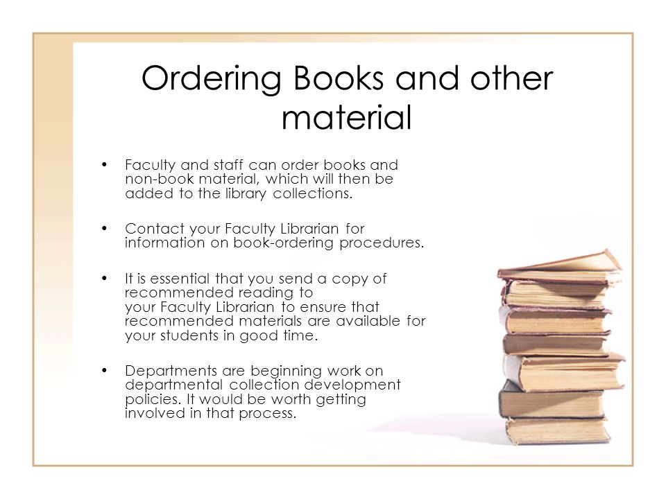 Ordering Books and other material Faculty and staff can order books and non-book material, which will then be added to the library collections. Contac