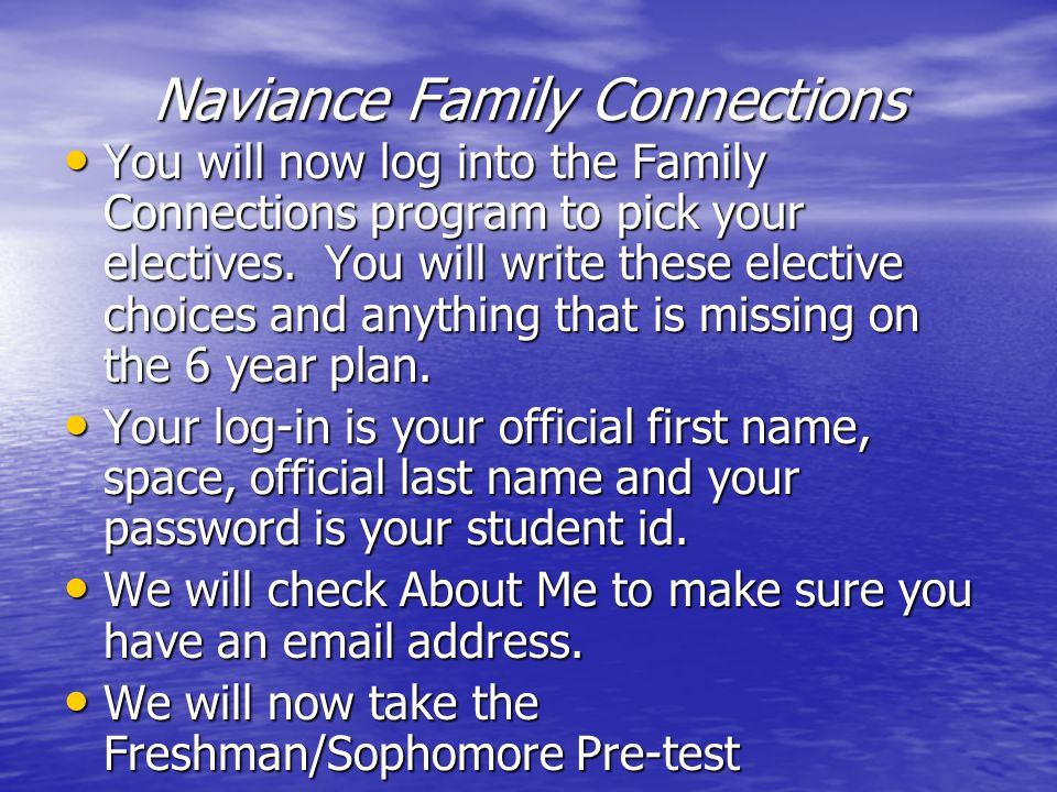 Naviance Family Connections You will now log into the Family Connections program to pick your electives.