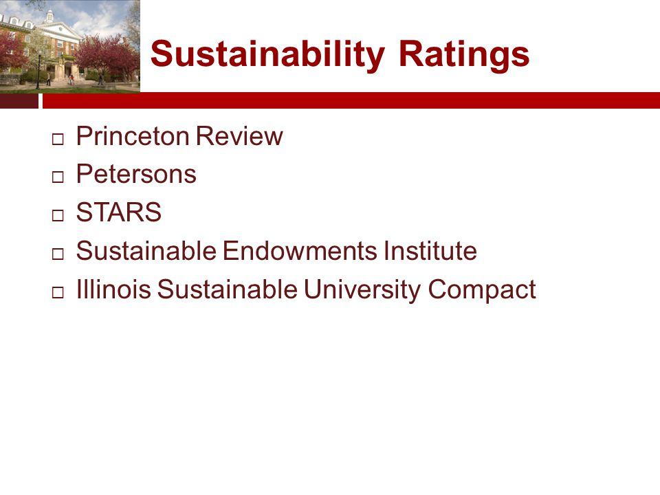 Sustainability Ratings  Princeton Review  Petersons  STARS  Sustainable Endowments Institute  Illinois Sustainable University Compact