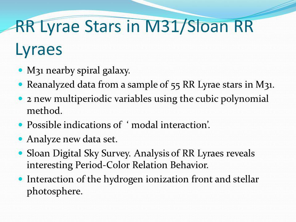RR Lyrae Stars in M31/Sloan RR Lyraes M31 nearby spiral galaxy. Reanalyzed data from a sample of 55 RR Lyrae stars in M31. 2 new multiperiodic variabl