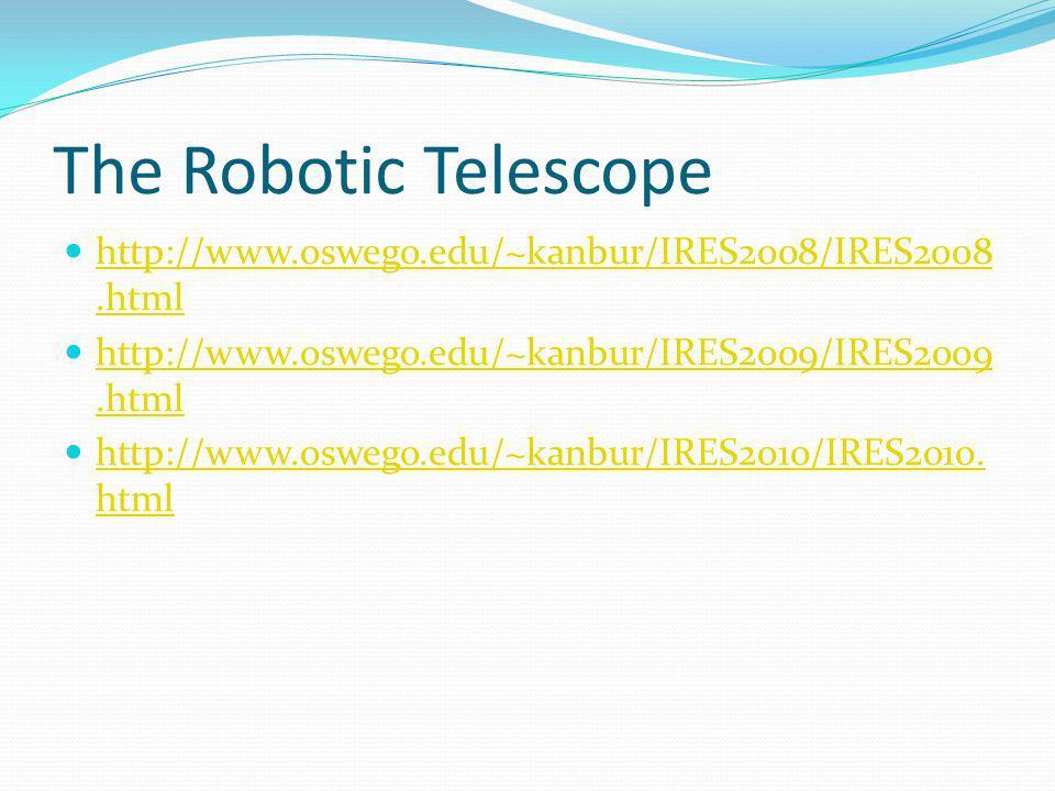 The Robotic Telescope http://www.oswego.edu/~kanbur/IRES2008/IRES2008.html http://www.oswego.edu/~kanbur/IRES2008/IRES2008.html http://www.oswego.edu/