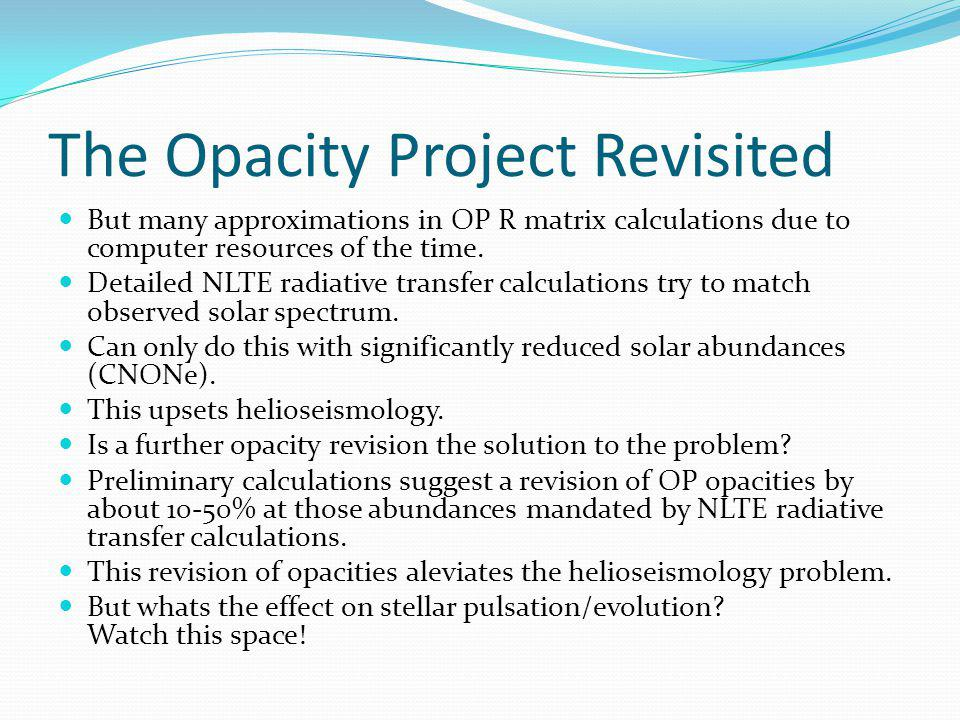 The Opacity Project Revisited But many approximations in OP R matrix calculations due to computer resources of the time.