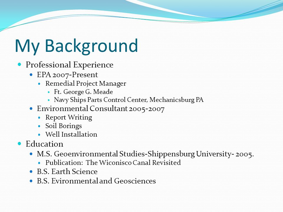 My Background Professional Experience EPA 2007-Present Remedial Project Manager Ft.