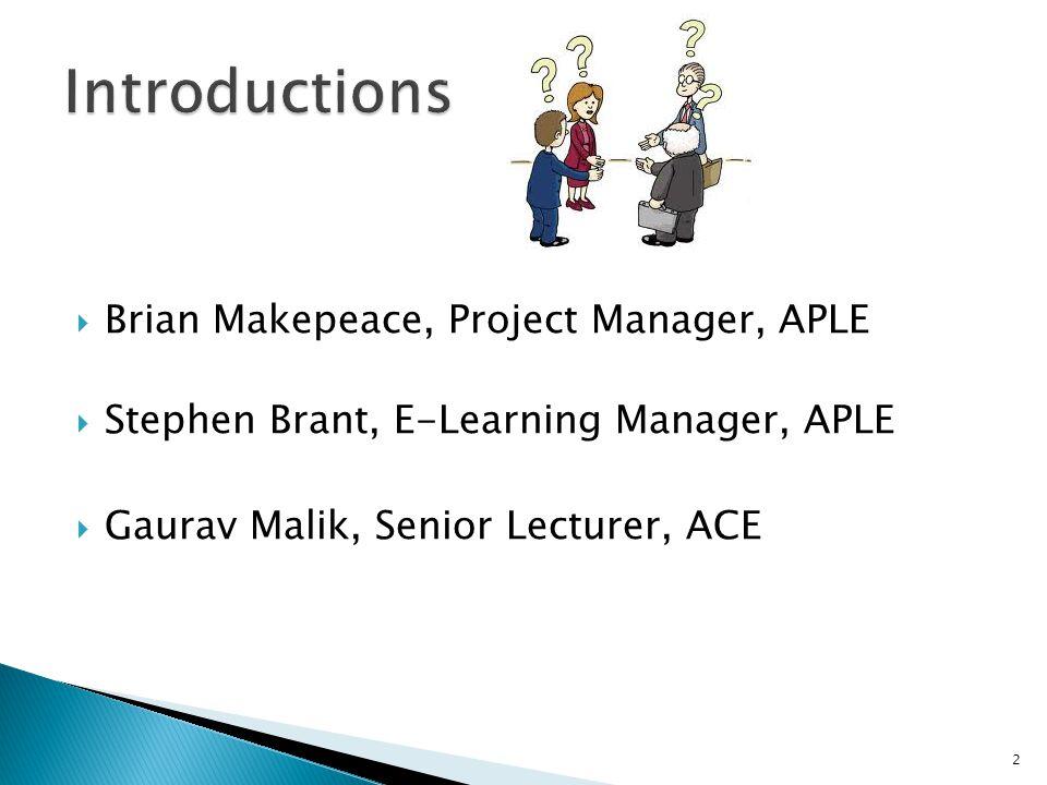 Brian Makepeace, Project Manager, APLE  Stephen Brant, E-Learning Manager, APLE  Gaurav Malik, Senior Lecturer, ACE 2
