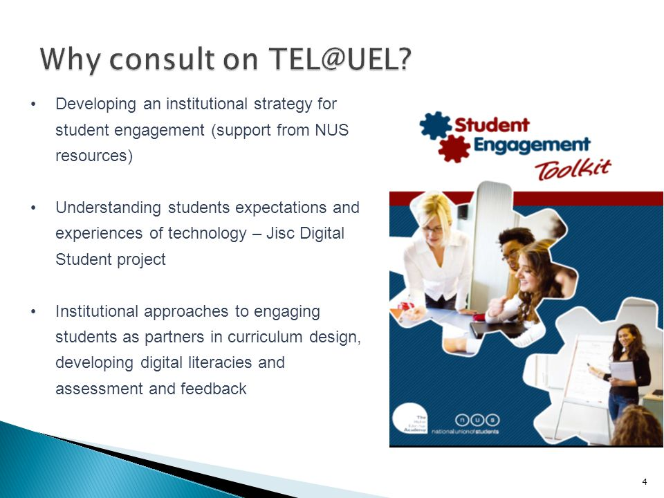 4 Developing an institutional strategy for student engagement (support from NUS resources) Understanding students expectations and experiences of technology – Jisc Digital Student project Institutional approaches to engaging students as partners in curriculum design, developing digital literacies and assessment and feedback