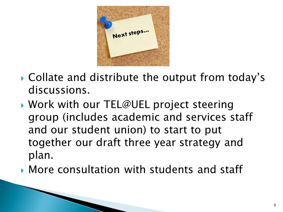  Collate and distribute the output from today's discussions.
