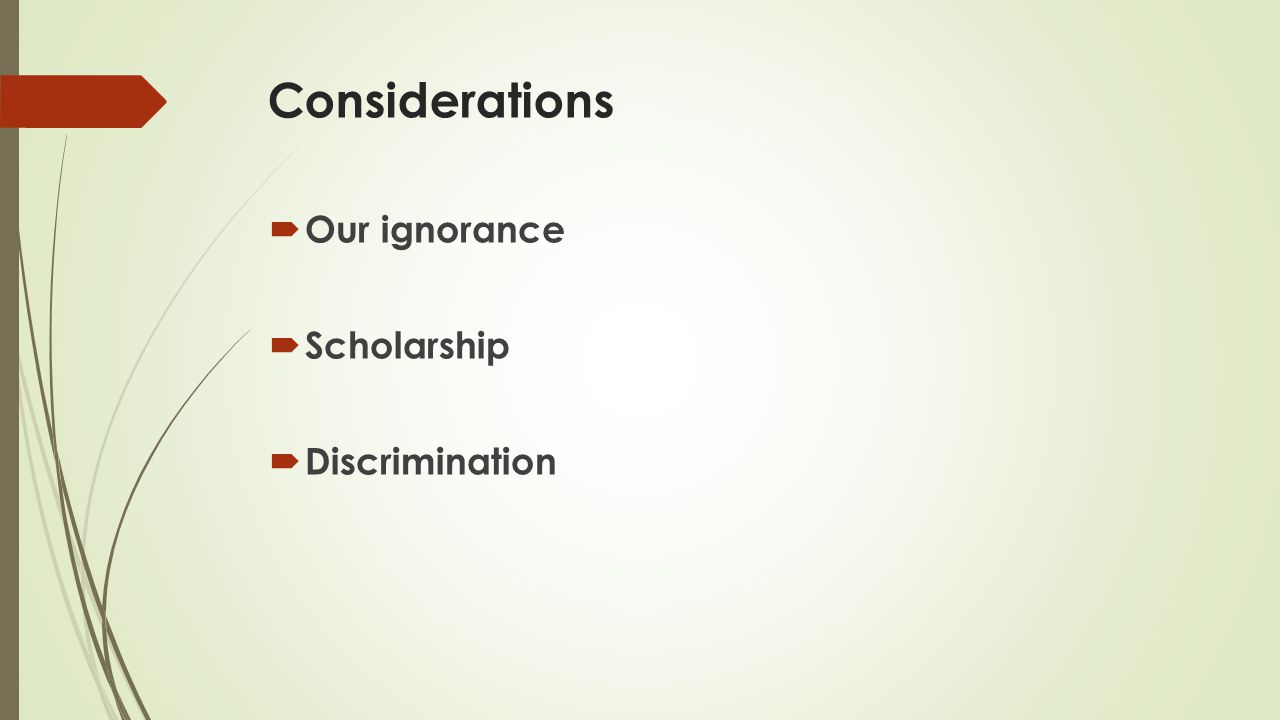Considerations  Our ignorance  Scholarship  Discrimination