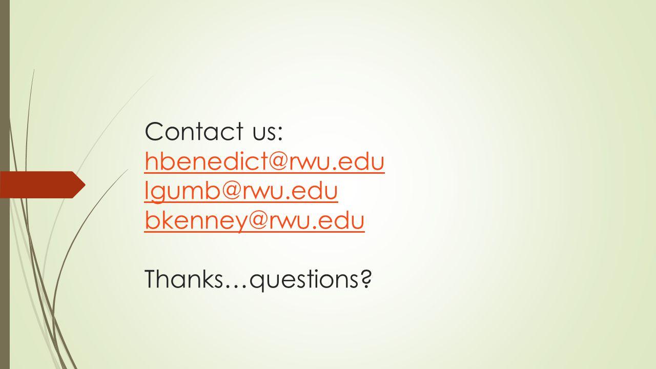 Contact us: hbenedict@rwu.edu lgumb@rwu.edu bkenney@rwu.edu Thanks…questions.