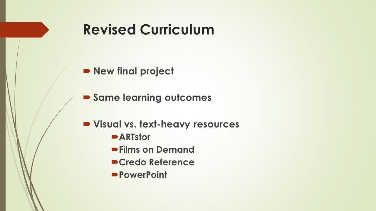 Revised Curriculum  New final project  Same learning outcomes  Visual vs.