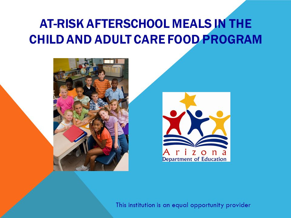 AT-RISK AFTERSCHOOL MEALS IN THE CHILD AND ADULT CARE FOOD PROGRAM This institution is an equal opportunity provider