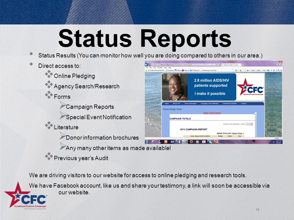 Status Reports 18 Status Results (You can monitor how well you are doing compared to others in our area.) Direct access to:  Online Pledging  Agency Search/Research  Forms  Campaign Reports  Special Event Notification  Literature  Donor information brochures  Any many other items as made available.