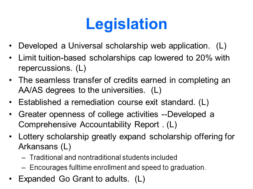 Legislation Developed a Universal scholarship web application. (L) Limit tuition-based scholarships cap lowered to 20% with repercussions. (L) The sea