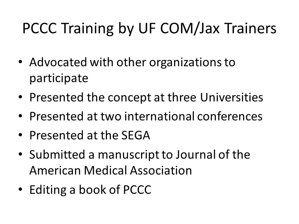 PCCC Training by UF COM/Jax Trainers Advocated with other organizations to participate Presented the concept at three Universities Presented at two in