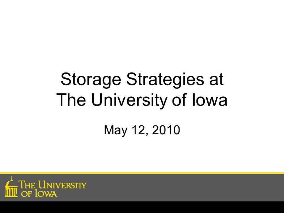 Storage Strategies at The University of Iowa May 12, 2010