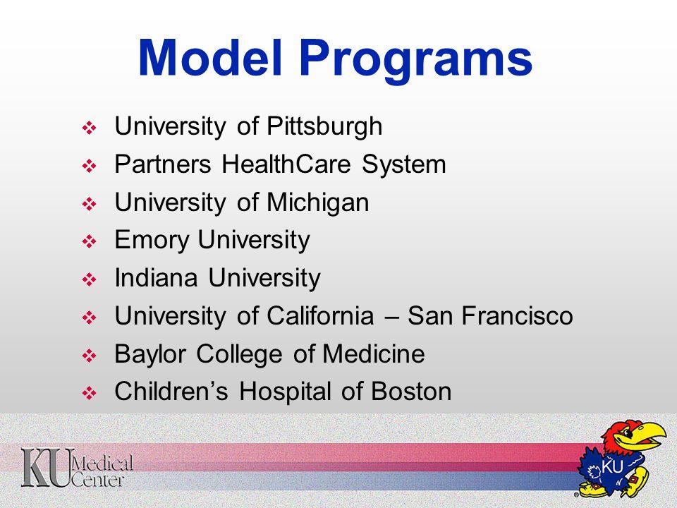 Model Programs  University of Pittsburgh  Partners HealthCare System  University of Michigan  Emory University  Indiana University  University of California – San Francisco  Baylor College of Medicine  Children's Hospital of Boston